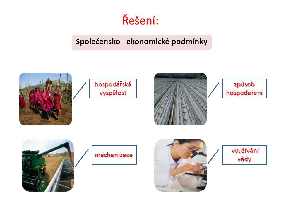 Řešení: Společensko - ekonomické podmínky hospodářská vyspělost způsob hospodaření mechanizace využívání vědy