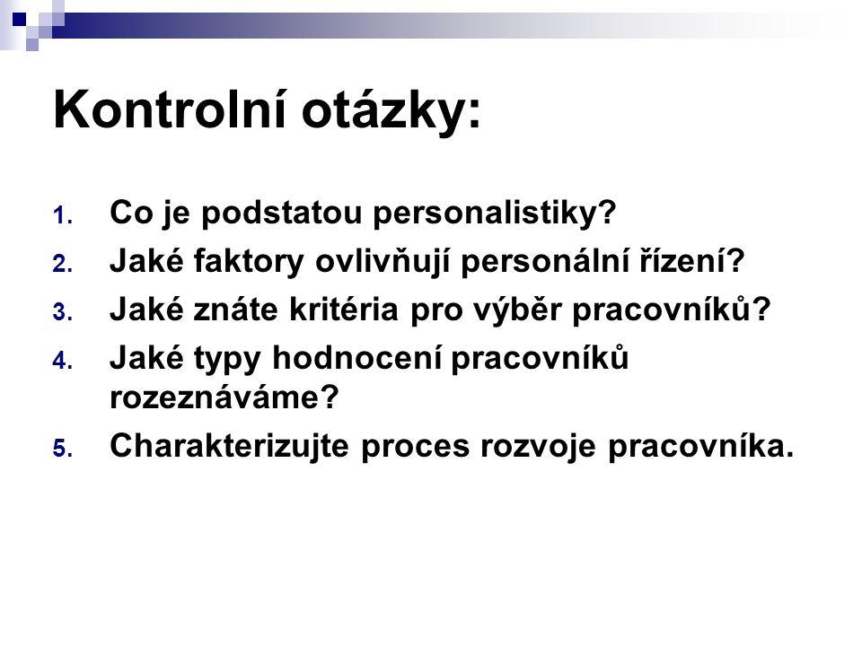 Kontrolní otázky: 1. Co je podstatou personalistiky? 2. Jaké faktory ovlivňují personální řízení? 3. Jaké znáte kritéria pro výběr pracovníků? 4. Jaké