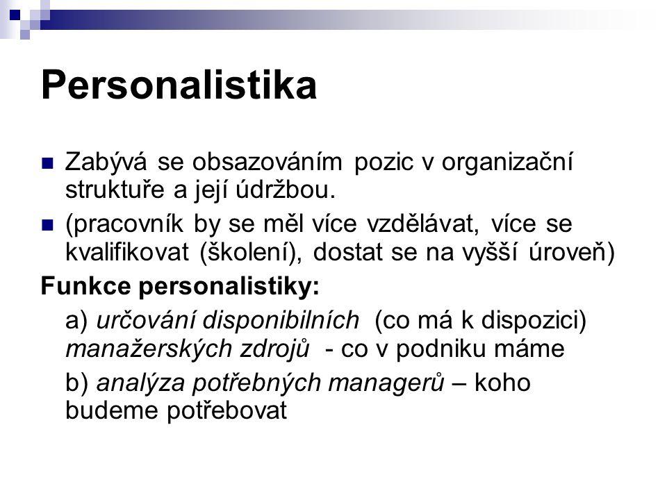 Personalistika Zabývá se obsazováním pozic v organizační struktuře a její údržbou. (pracovník by se měl více vzdělávat, více se kvalifikovat (školení)