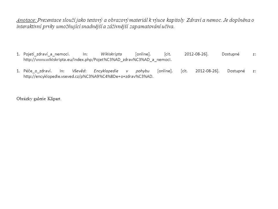 1.Pojetí_zdraví_a_nemoci. In: Wikiskripta [online]. [cit. 2012-08-26]. Dostupné z: http://www.wikiskripta.eu/index.php/Pojet%C3%AD_zdrav%C3%AD_a_nemoc