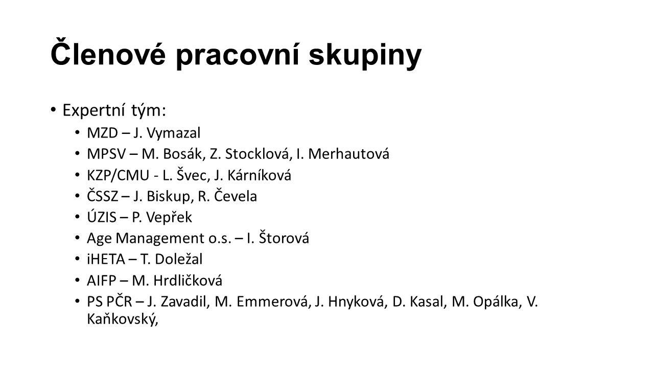 Členové pracovní skupiny Expertní tým: MZD – J. Vymazal MPSV – M. Bosák, Z. Stocklová, I. Merhautová KZP/CMU - L. Švec, J. Kárníková ČSSZ – J. Biskup,