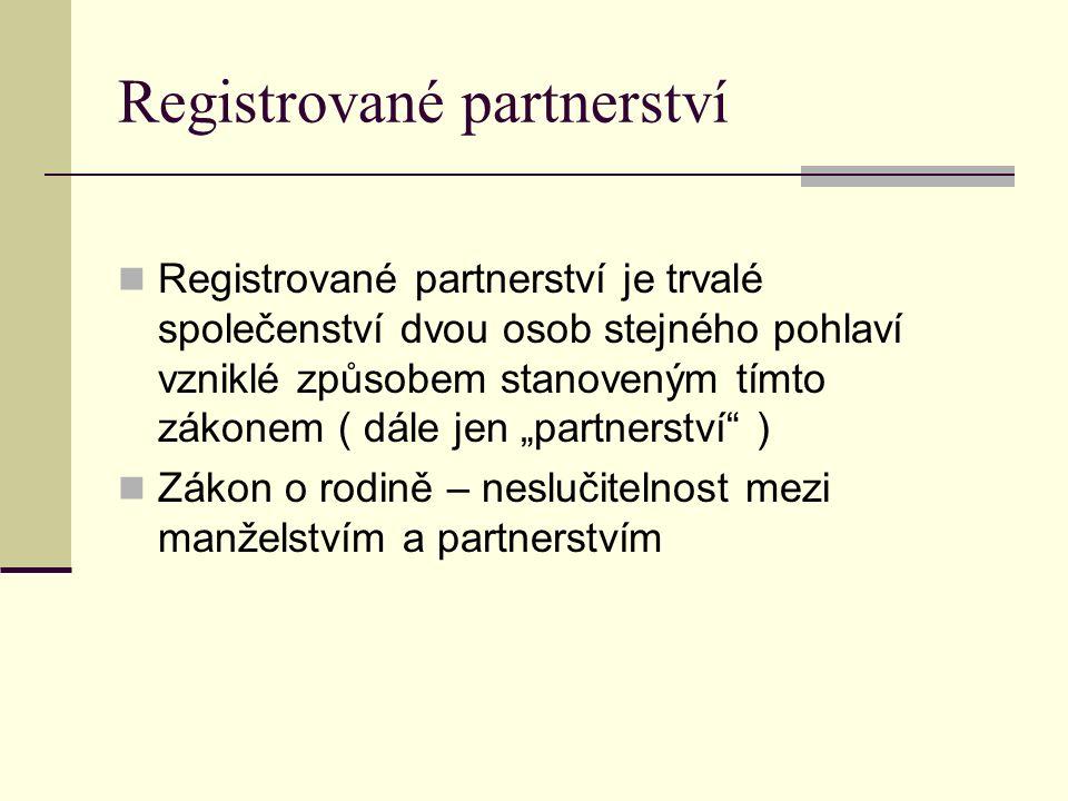 """Registrované partnerství Registrované partnerství je trvalé společenství dvou osob stejného pohlaví vzniklé způsobem stanoveným tímto zákonem ( dále jen """"partnerství ) Zákon o rodině – neslučitelnost mezi manželstvím a partnerstvím"""
