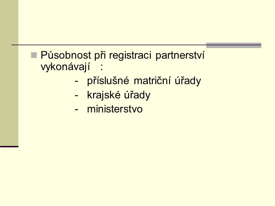 Působnost při registraci partnerství vykonávají : - příslušné matriční úřady - krajské úřady - ministerstvo