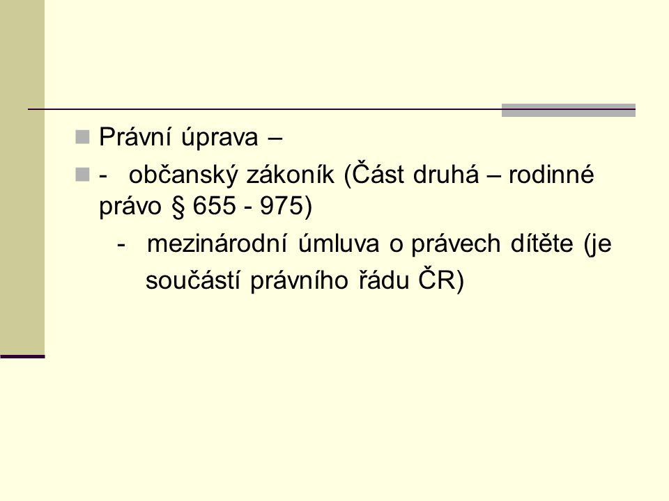 Právní úprava – - občanský zákoník (Část druhá – rodinné právo § 655 - 975) - mezinárodní úmluva o právech dítěte (je součástí právního řádu ČR)