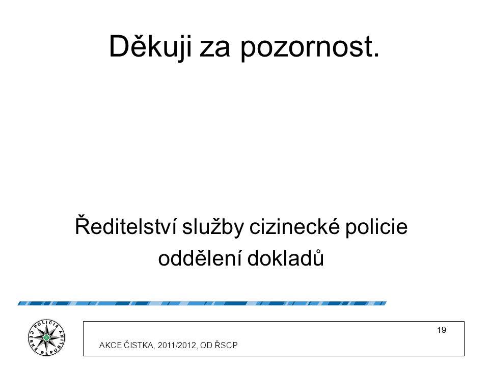 19 AKCE ČISTKA, 2011/2012, OD ŘSCP 19 Děkuji za pozornost.