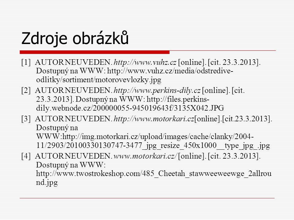 Zdroje obrázků [1] AUTOR NEUVEDEN. http://www.vuhz.cz [online]. [cit. 23.3.2013]. Dostupný na WWW: http://www.vuhz.cz/media/odstredive- odlitky/sortim