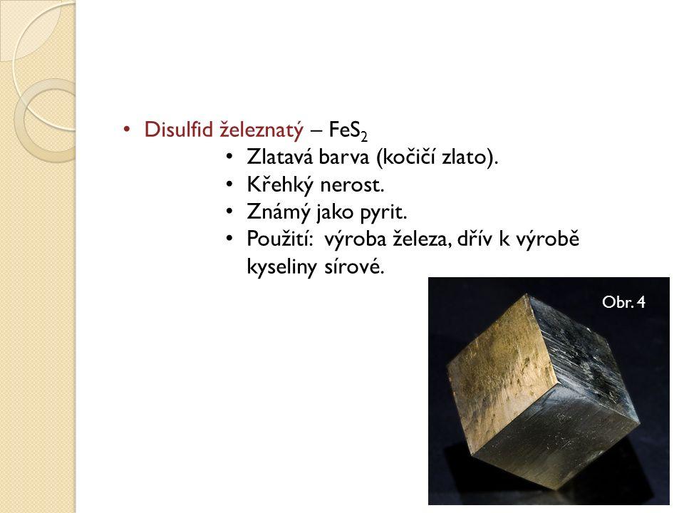 Disulfid železnatý – FeS 2 Zlatavá barva (kočičí zlato).