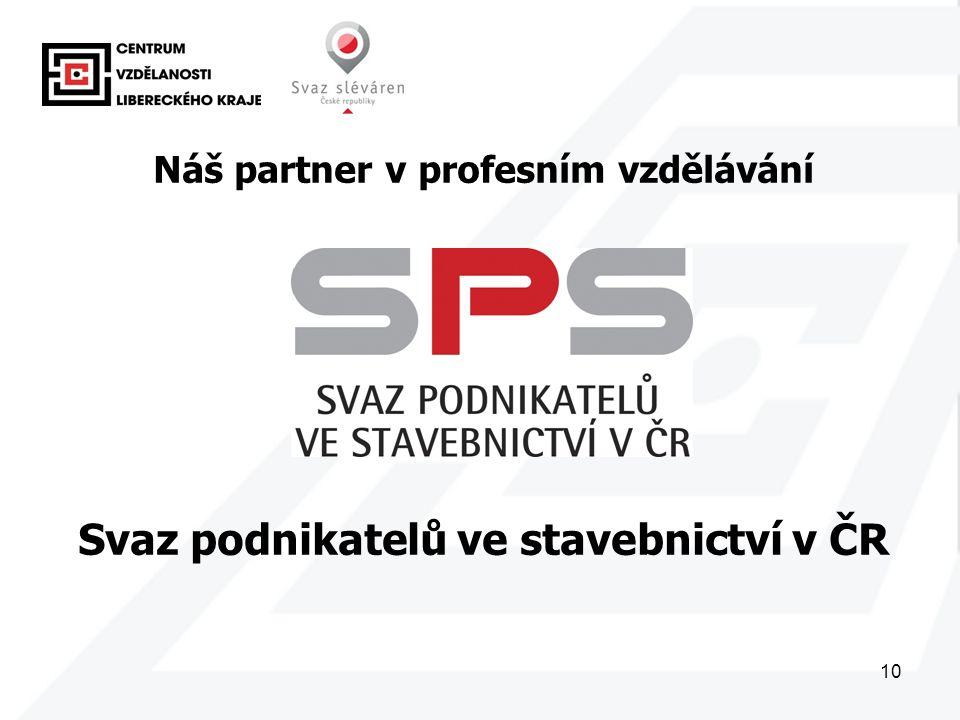 10 Náš partner v profesním vzdělávání Svaz podnikatelů ve stavebnictví v ČR