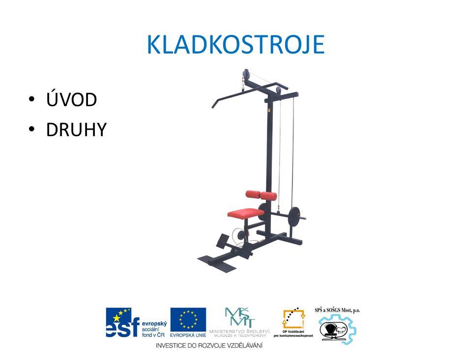 KLADKOSTROJE -Jsou zdvihací stroje pro zvedání a spouštění břemen -Konstrukce a) přenosná b) trvale osazená k manipulaci v dílnách c) pojízdná -Pohon - ruční, elektrický, pneumatický -Výhody- jednoduchá konstrukce - malá hmotnost konstrukce - malé rozměry konstrukce -Nevýhody - nosnost do 25 t - max.