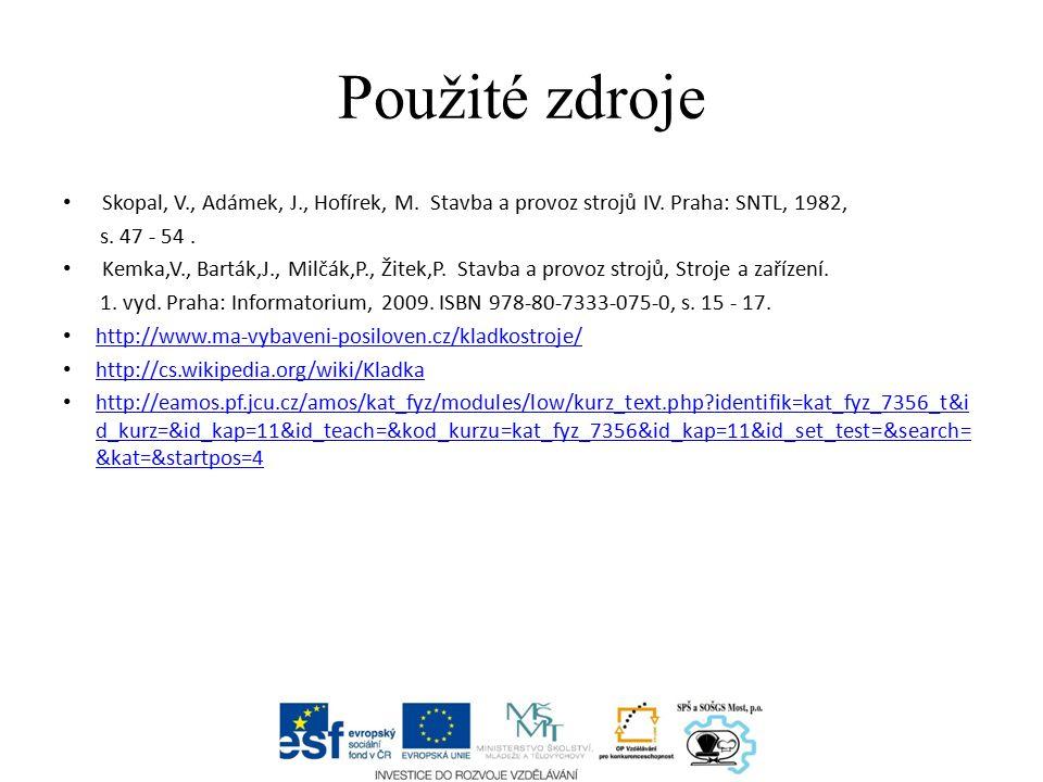 Použité zdroje Skopal, V., Adámek, J., Hofírek, M. Stavba a provoz strojů IV. Praha: SNTL, 1982, s. 47 - 54. Kemka,V., Barták,J., Milčák,P., Žitek,P.
