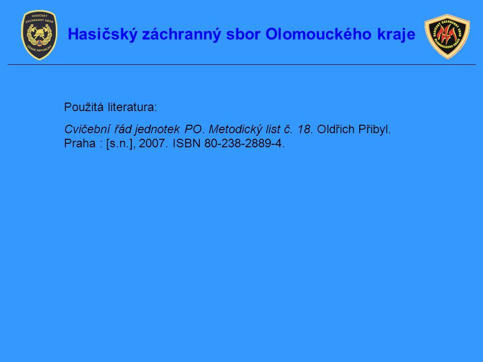 Použitá literatura: Cvičební řád jednotek PO. Metodický list č. 18. Oldřich Přibyl. Praha : [s.n.], 2007. ISBN 80-238-2889-4. Hasičský záchranný sbor
