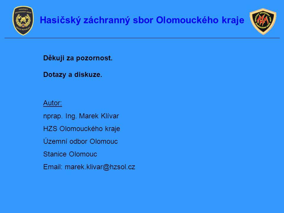 Děkuji za pozornost. Dotazy a diskuze. Autor: nprap. Ing. Marek Klívar HZS Olomouckého kraje Územní odbor Olomouc Stanice Olomouc Email: marek.klivar@