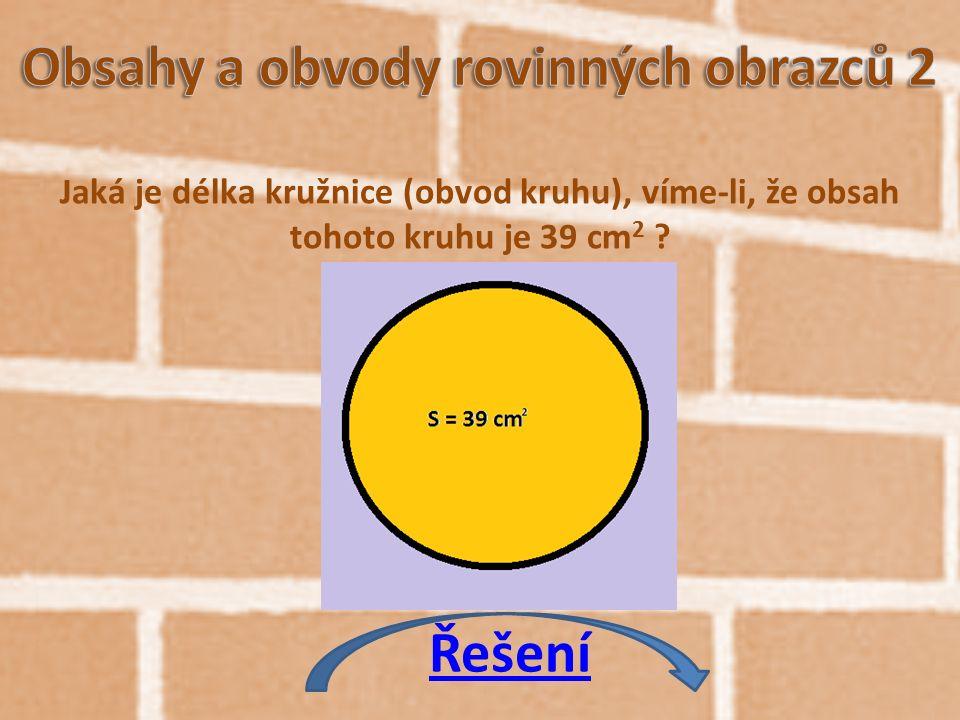 Jaká je délka kružnice (obvod kruhu), víme-li, že obsah tohoto kruhu je 39 cm 2 Řešení