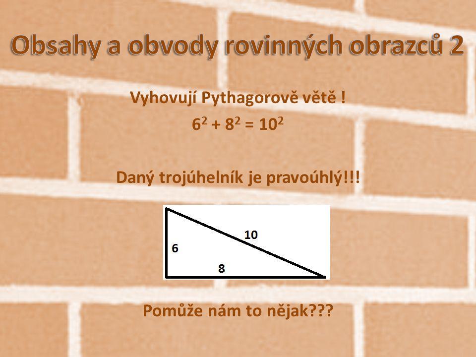 Vyhovují Pythagorově větě ! 6 2 + 8 2 = 10 2 Daný trojúhelník je pravoúhlý!!! Pomůže nám to nějak???