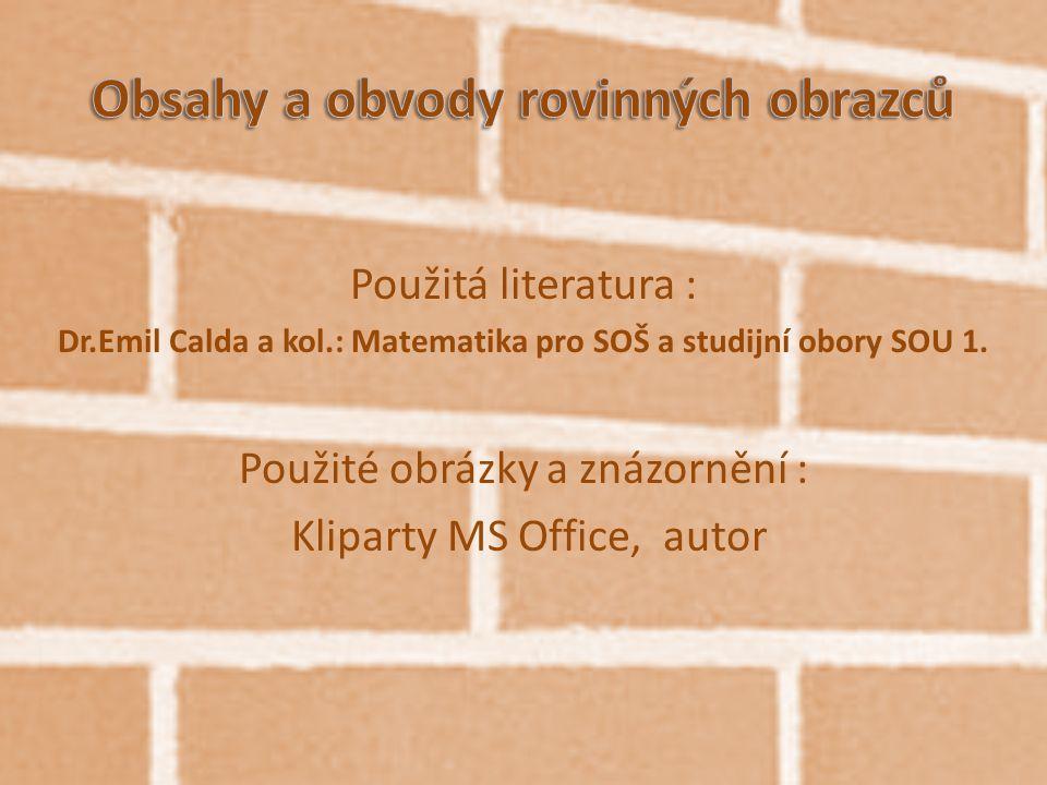 Použitá literatura : Dr.Emil Calda a kol.: Matematika pro SOŠ a studijní obory SOU 1. Použité obrázky a znázornění : Kliparty MS Office, autor