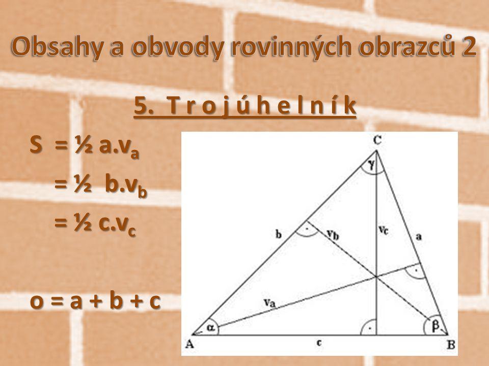5. T r o j ú h e l n í k S = ½ a.v a = ½ b.v b = ½ b.v b = ½ c.v c = ½ c.v c o = a + b + c