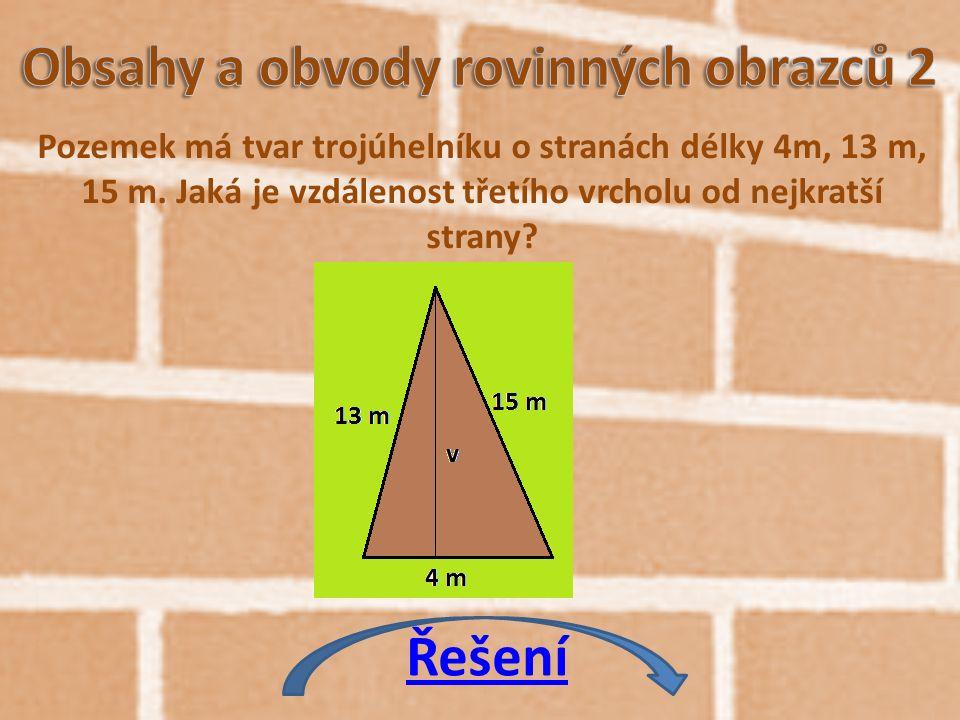 Pozemek má tvar trojúhelníku o stranách délky 4m, 13 m, 15 m. Jaká je vzdálenost třetího vrcholu od nejkratší strany? Řešení