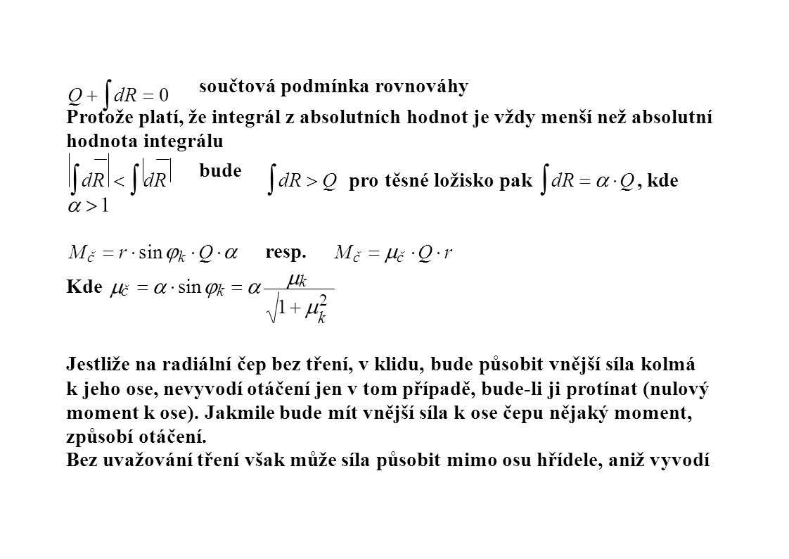 Q  dR  0Q  dR  0 součtová podmínka rovnováhy Protože platí, že integrál z absolutních hodnot je vždy menší než absolutní hodnota integrálu  dR   dR  dR  Qpro těsné ložisko pak  dR    Q, kde bude   1  1 Mč  r  sink  Q Mč  č  Q  rMč  r  sink  Q Mč  č  Q  r resp.