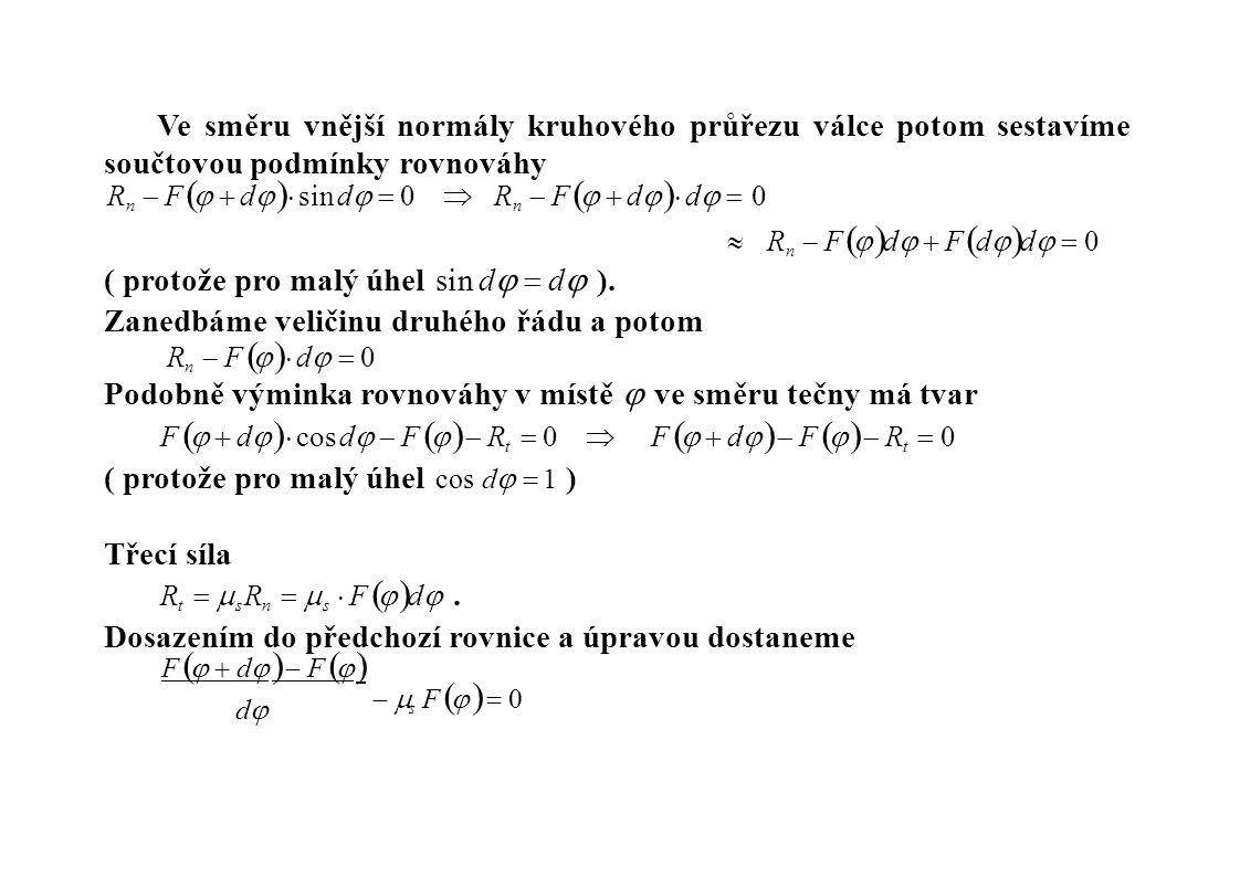 Ve směru vnější normály kruhového průřezu válce potom sestavíme součtovou podmínky rovnováhy R n  F    d    sin d   0  R n  F    d    d   0  R n  F    d   F  d   d   0 ( protože pro malý úhel sin d   d  ).