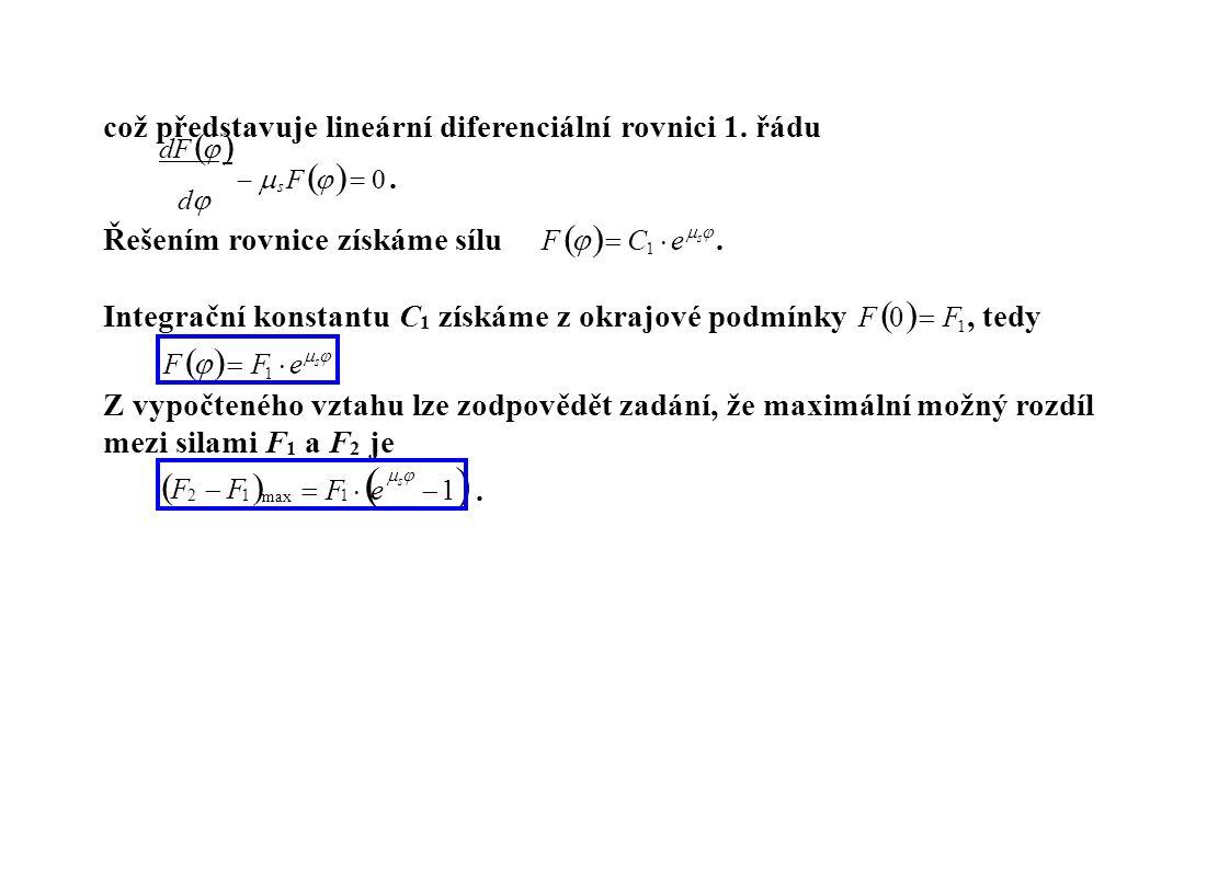 což představuje lineární diferenciální rovnici 1. řádu dF      F     0. dd s Řešením rovnice získáme sílu F     C  e  s . 1 Integrač