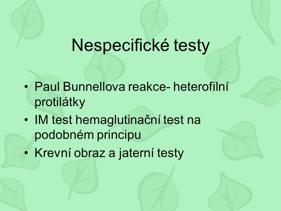 Nespecifické testy Paul Bunnellova reakce- heterofilní protilátky IM test hemaglutinační test na podobném principu Krevní obraz a jaterní testy