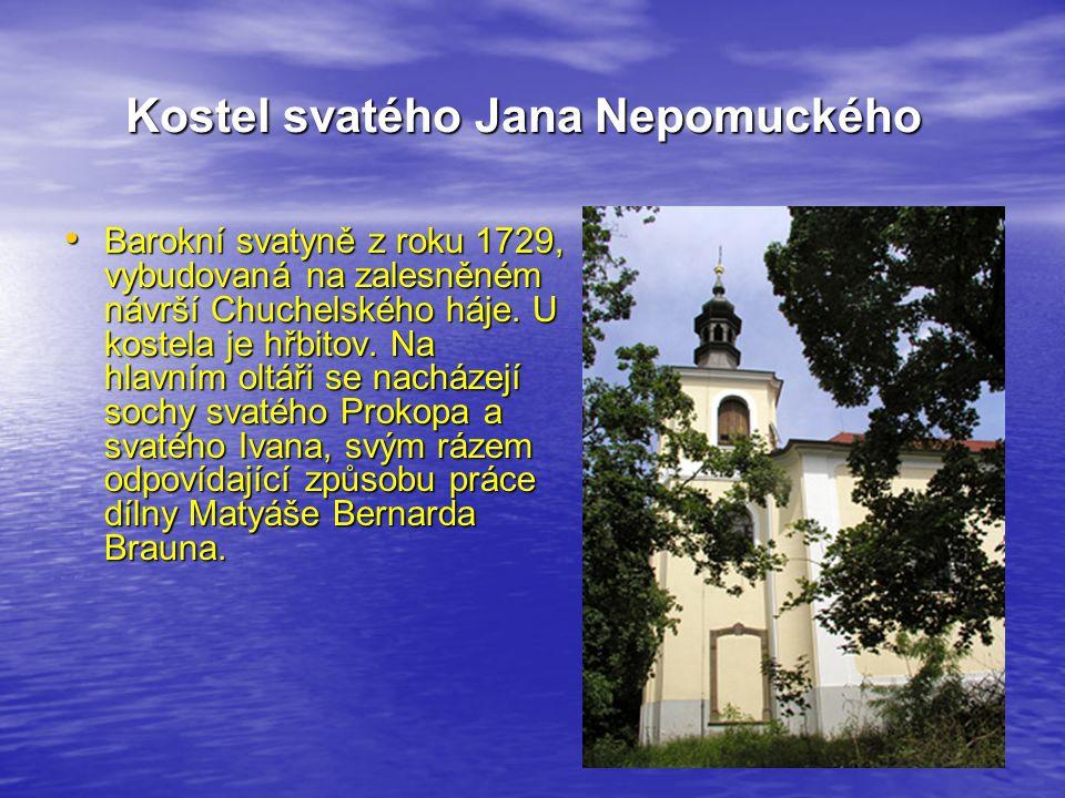Kostel svatého Jana Nepomuckého Kostel svatého Jana Nepomuckého Barokní svatyně z roku 1729, vybudovaná na zalesněném návrší Chuchelského háje.