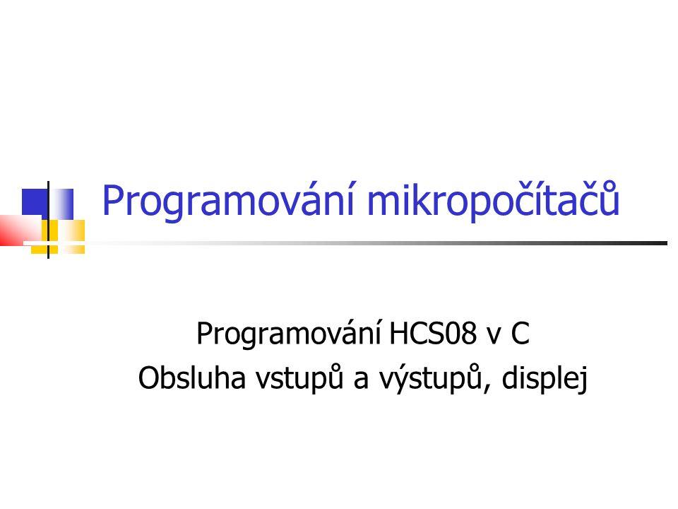 Programování mikropočítačů Programování HCS08 v C Obsluha vstupů a výstupů, displej