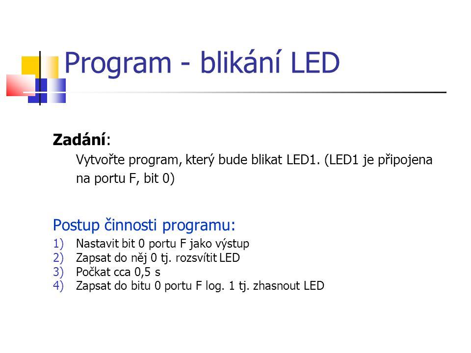 Program - blikání LED Zadání: Vytvořte program, který bude blikat LED1.