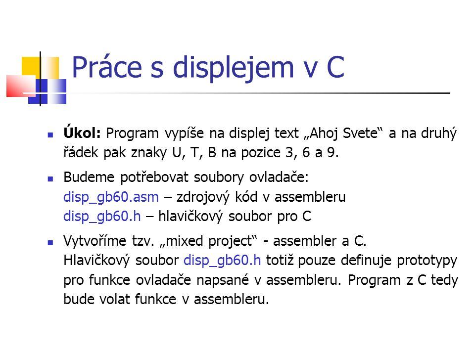 """Práce s displejem v C Úkol: Program vypíše na displej text """"Ahoj Svete a na druhý řádek pak znaky U, T, B na pozice 3, 6 a 9."""