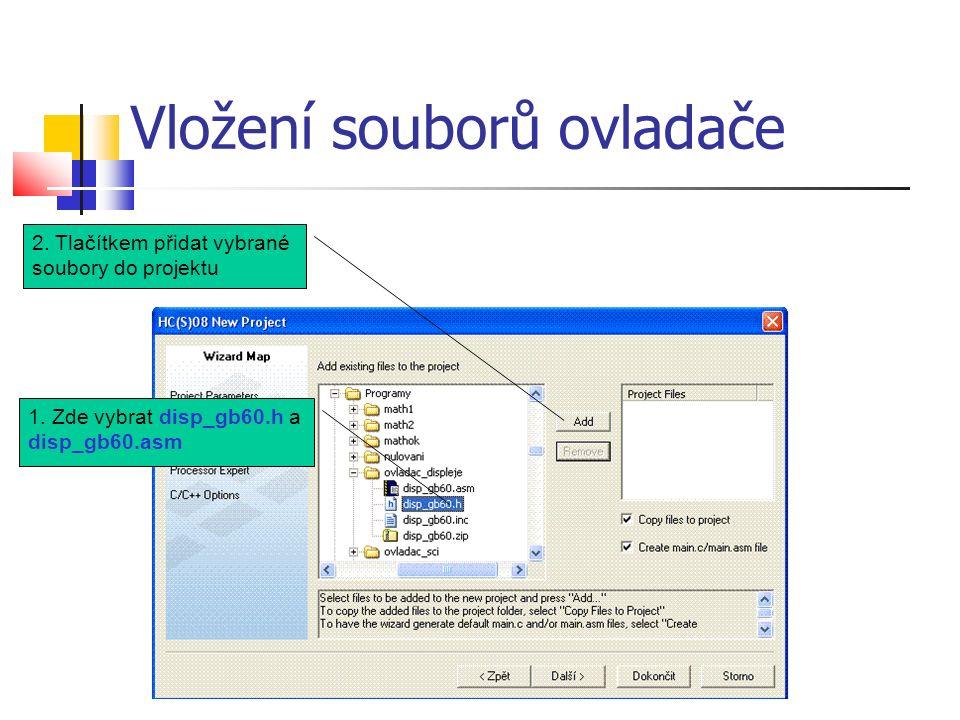 Vložení souborů ovladače 1. Zde vybrat disp_gb60.h a disp_gb60.asm 2.
