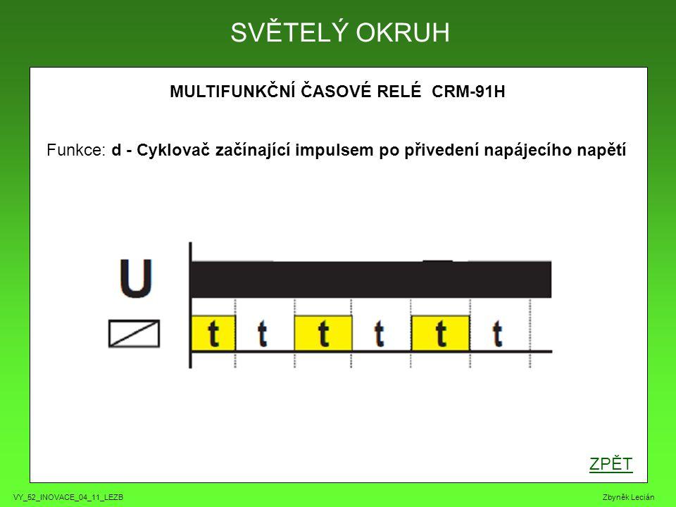 VY_52_INOVACE_04_11_LEZB Zbyněk Lecián MULTIFUNKČNÍ ČASOVÉ RELÉ CRM-91H SVĚTELÝ OKRUH Funkce: j - Generátor pulsu ZPĚT