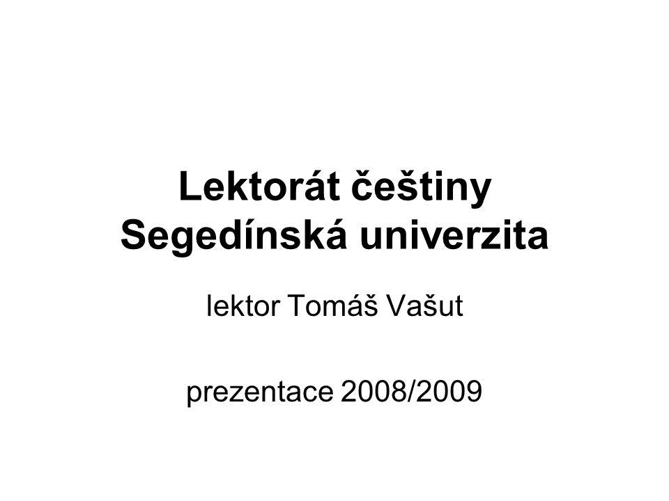 Lektorát češtiny Segedínská univerzita lektor Tomáš Vašut prezentace 2008/2009