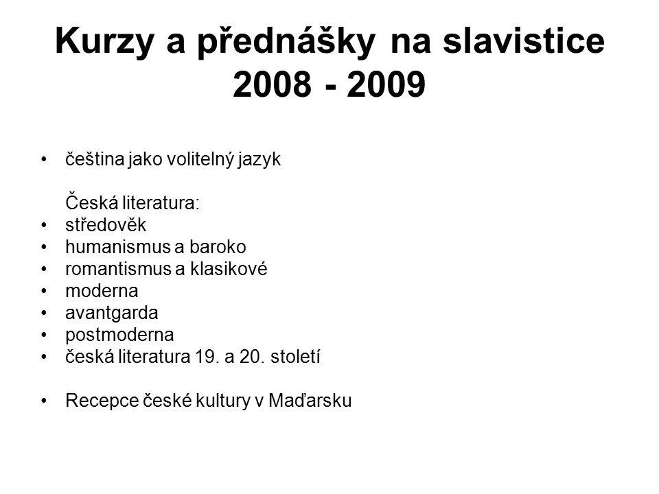 Kurzy a přednášky na slavistice 2008 - 2009 čeština jako volitelný jazyk Česká literatura: středověk humanismus a baroko romantismus a klasikové moder