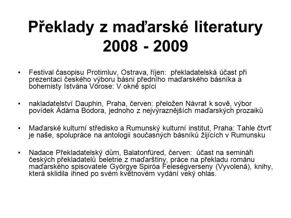 Překlady z maďarské literatury 2008 - 2009 Festival časopisu Protimluv, Ostrava, říjen: překladatelská účast při prezentaci českého výboru básní předn