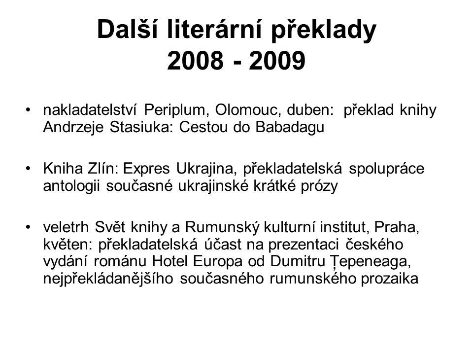 Další literární překlady 2008 - 2009 nakladatelství Periplum, Olomouc, duben: překlad knihy Andrzeje Stasiuka: Cestou do Babadagu Kniha Zlín: Expres U