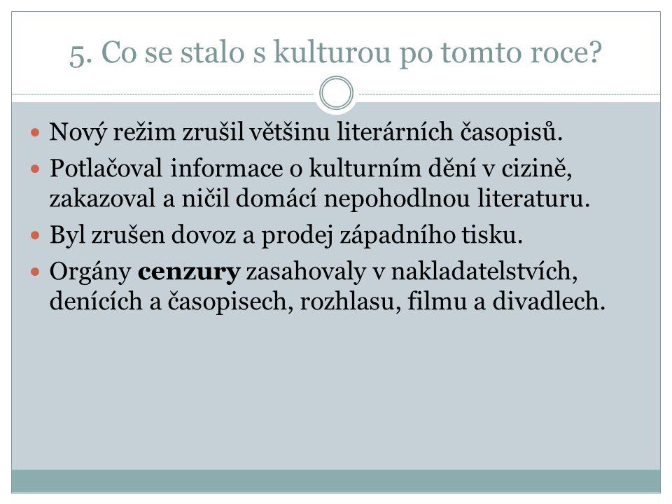 5. Co se stalo s kulturou po tomto roce. Nový režim zrušil většinu literárních časopisů.