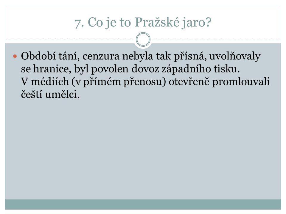 7. Co je to Pražské jaro.