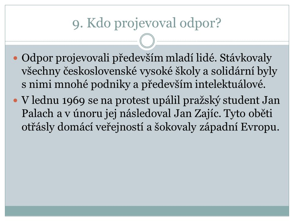 9. Kdo projevoval odpor? Odpor projevovali především mladí lidé. Stávkovaly všechny československé vysoké školy a solidární byly s nimi mnohé podnik