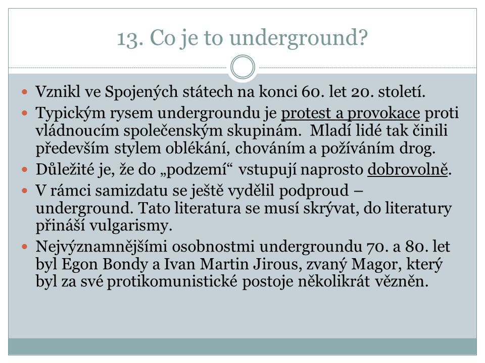 13. Co je to underground? Vznikl ve Spojených státech na konci 60. let 20. století. Typickým rysem undergroundu je protest a provokace proti vládnoucí
