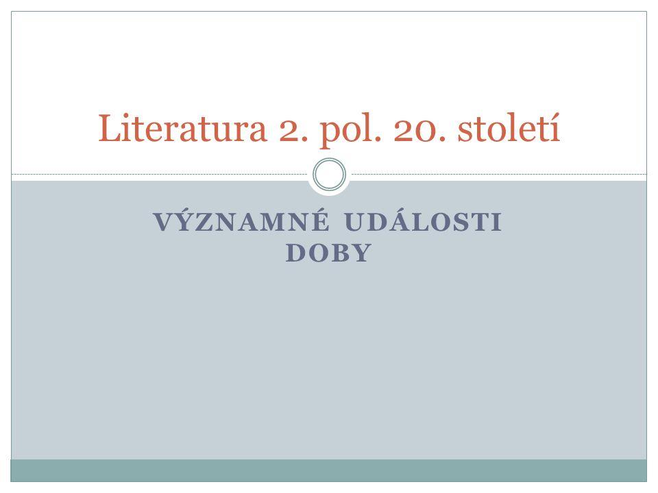VÝZNAMNÉ UDÁLOSTI DOBY Literatura 2. pol. 20. století