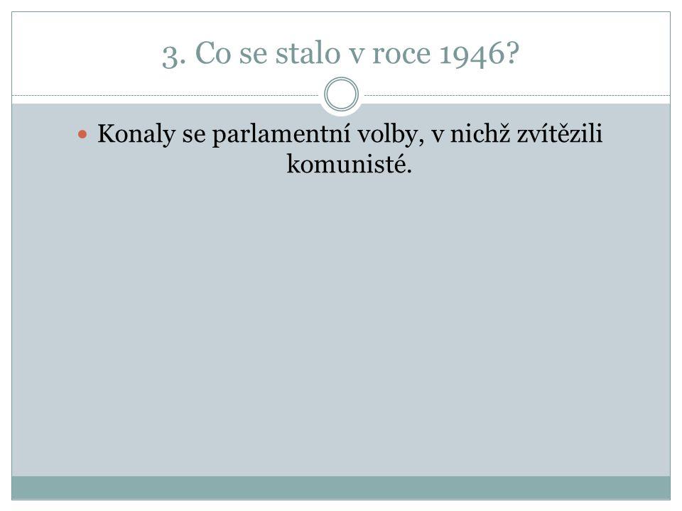 3. Co se stalo v roce 1946 Konaly se parlamentní volby, v nichž zvítězili komunisté.