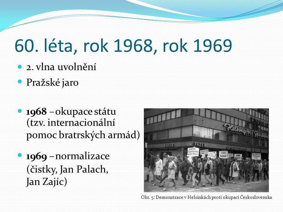 60. léta, rok 1968, rok 1969 uvolnění okupace státu Obr.