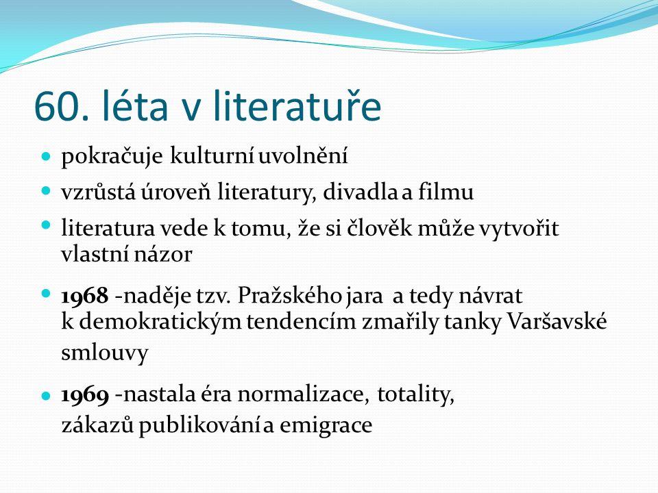 60. léta v literatuře kulturní názor Pražskéhojara k demokratickým tendencím normalizace, pokračujeuvolnění vzrůstá úroveň literatury, divadla a filmu