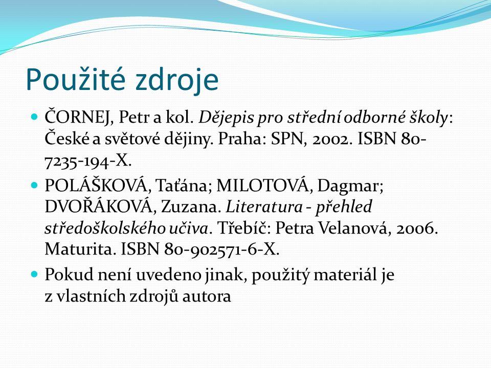 Použité zdroje ČORNEJ, Petr a kol. Dějepis pro střední odborné školy: České a světové dějiny.