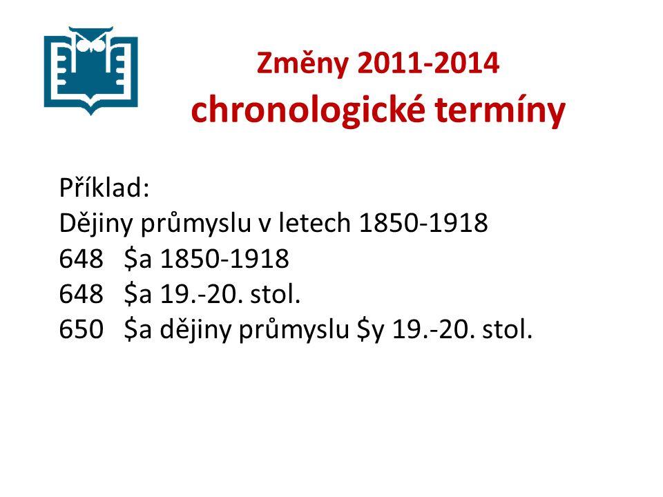 Změny 2011-2014 chronologické termíny Příklad: Dějiny průmyslu v letech 1850-1918 648 $a 1850-1918 648 $a 19.-20.