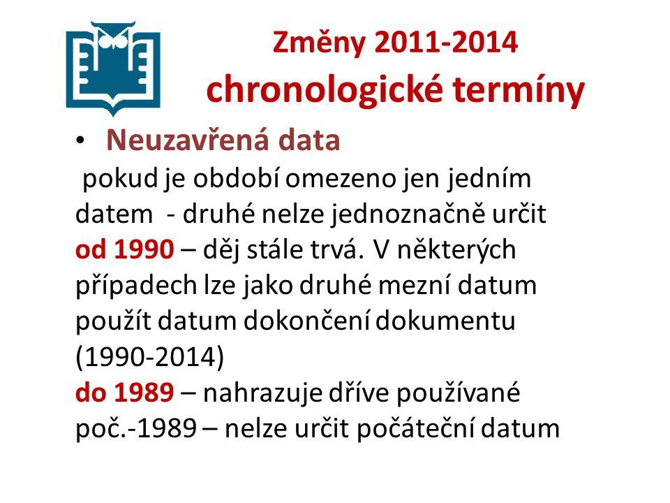 Změny 2011-2014 chronologické termíny Neuzavřená data pokud je období omezeno jen jedním datem - druhé nelze jednoznačně určit od 1990 – děj stále trvá.
