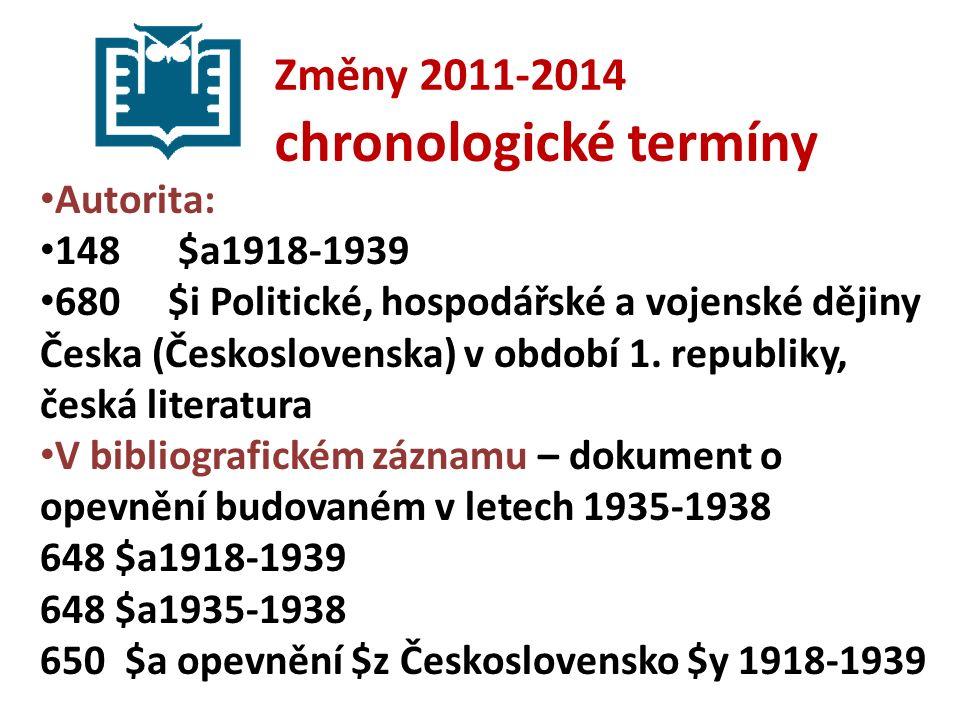 Změny 2011-2014 chronologické termíny Autorita: 148 $a1918-1939 680 $i Politické, hospodářské a vojenské dějiny Česka (Československa) v období 1.