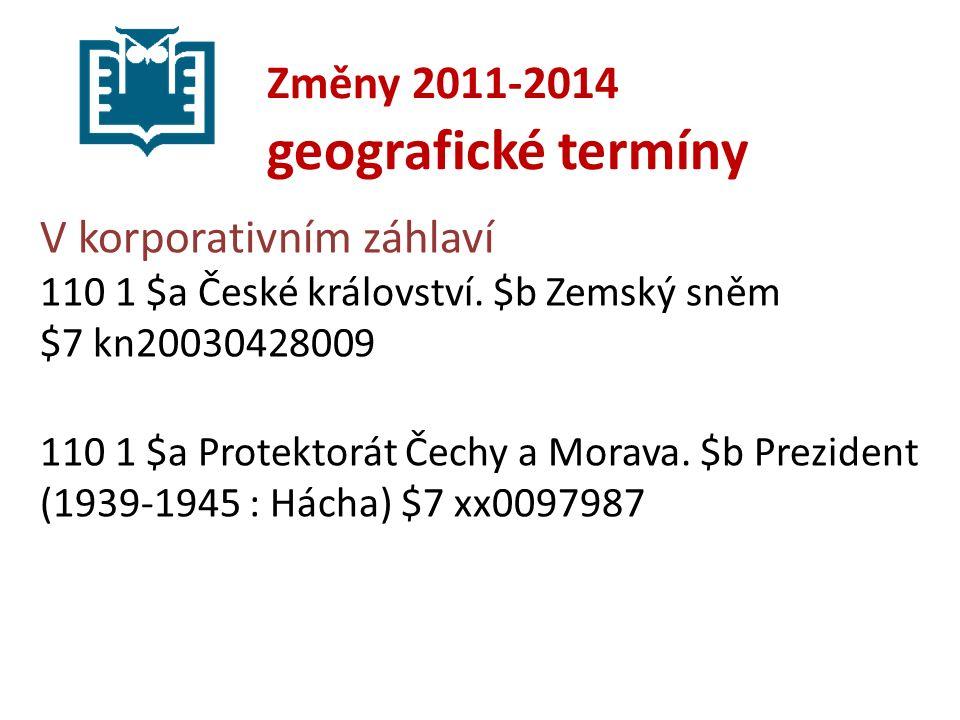 Změny 2011-2014 geografické termíny V korporativním záhlaví 110 1 $a České království.