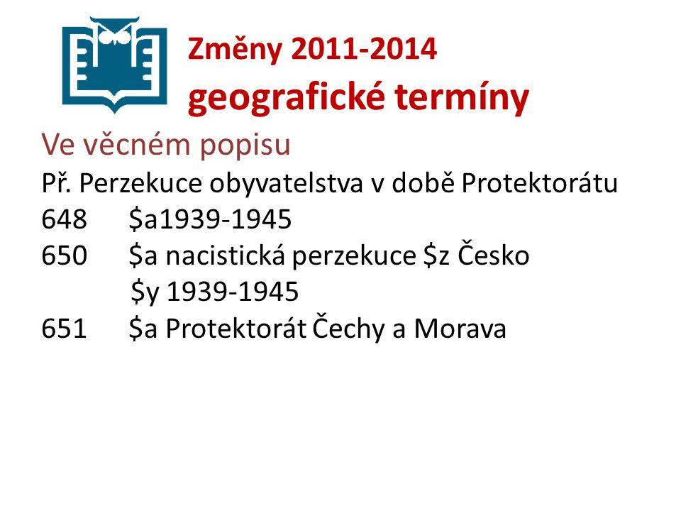 Změny 2011-2014 geografické termíny Ve věcném popisu Př.