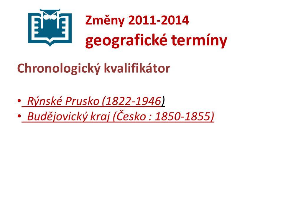 Změny 2011-2014 geografické termíny Chronologický kvalifikátor Rýnské Prusko (1822-1946) Budějovický kraj (Česko : 1850-1855)